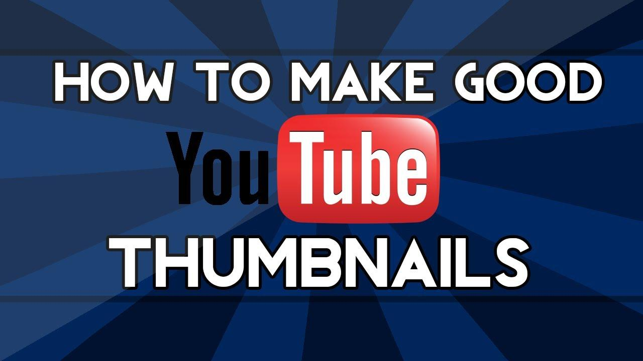 What goes into making a good thumbnail and how can you do it?