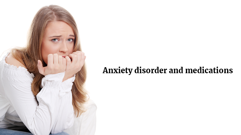 Anxiety disorder and medications